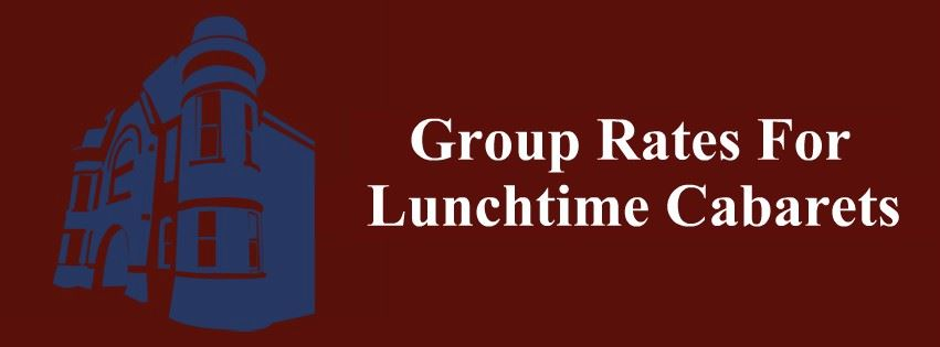 Group Rates For Lunchtime Cabarets Page Banner
