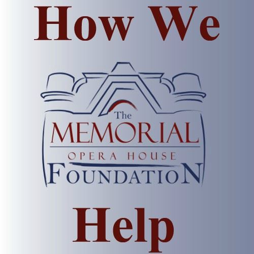 CLICK HERE To Learn How The Memorial Opera House Foundation Helps The Opera House