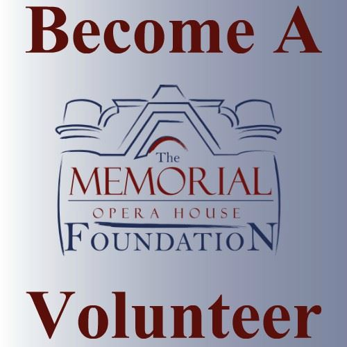 CLICK HERE To Learn About Volunteer Opportunities With The Memorial Opera House Foundation